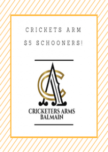 $5 Cricketers Arm Schooners!